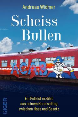 Scheiss Bullen von Widmer,  Andreas