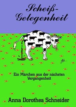 Scheiß-Gelegenheit von Schneider,  Anna Dorothea