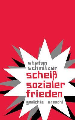 scheiß sozialer frieden von Schmitzer,  Stefan