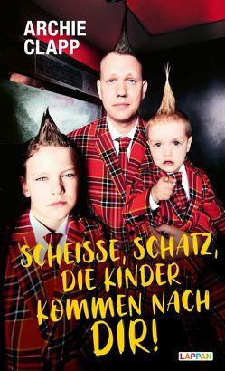 Scheiße, Schatz, die Kinder kommen nach dir!: Der Comedy-Erziehungsratgeber von Clapp,  Archie