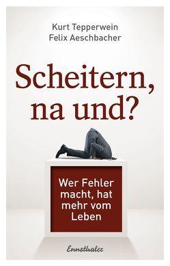 Scheitern, na und? von Aeschbacher,  Felix, Tepperwein,  Kurt