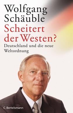 Scheitert der Westen? von Schäuble,  Wolfgang