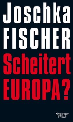 Scheitert Europa? von Fischer,  Joschka