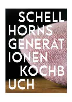 Schellhorns Generationenkochbuch von Pertramer,  Ingo, Schellhorn,  Felix, Schellhorn,  Karola, Schellhorn,  Sepp, Seiler,  Christian