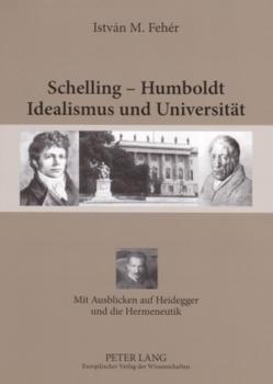 Schelling – Humboldt – Idealismus und Universität von Fehér,  István M.