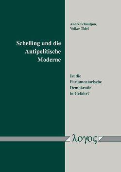 Schelling und die Antipolitische Moderne von Schmiljun,  André, Thiel,  Volker