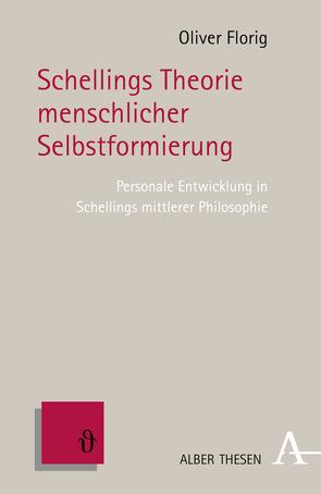 Schellings Theorie menschlicher Selbstformierung von Florig,  Oliver
