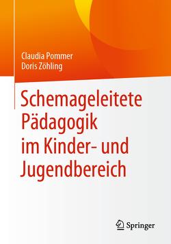 Schemageleitete Pädagogik im Kinder- und Jugendbereich von Pommer,  Claudia, Zöhling,  Doris