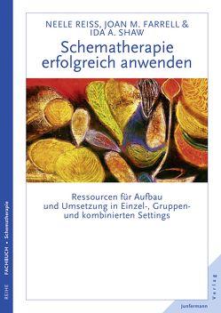 Schematherapie erfolgreich anwenden von Farrell,  Joan M., Reiss,  Neele, Shaw,  Ida A., Trunk,  Christoph