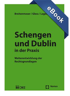 Schengen und Dublin in der Praxis. von Breitenmoser,  Stephan, Gless,  Sabine, Lagodny,  Otto
