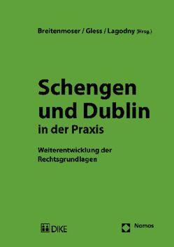 Schengen und Dublin in der Praxis von Breitenmoser,  Stephan, Gless,  Sabine, Lagodny,  Otto