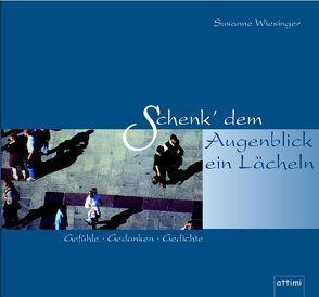 Schenk' dem Augenblick ein Lächeln von Hirz,  Heinz, Wiesinger,  Susanne