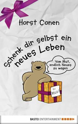 Schenk dir selbst ein neues Leben von Conen,  Horst