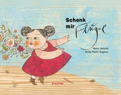Schenk mir Flügel von Janisch,  Heinz, Soganci,  Selda M
