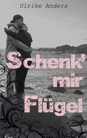 Schenk' mir Flügel von Anders,  Ulrike