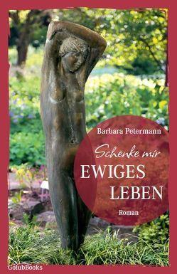 Schenke mir ewiges Leben von Petermann,  Barbara