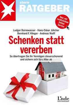 Schenken statt vererben von Bornewasser,  Ludger, Jülicher,  Hans-Oskar, Klinger,  Bernhard F., Wolff,  Andreas