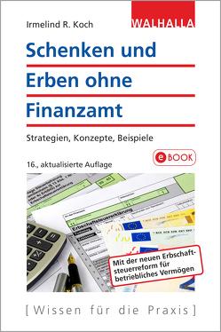 Schenken und Erben ohne Finanzamt von Koch,  Irmelind R.