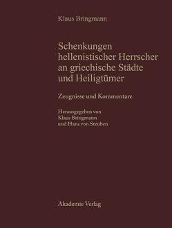 Schenkungen hellenistischer Herrscher an griechische Städte und Heiligtümer / Zeugnisse und Kommentare von Bringmann,  Klaus, Steuben,  Hans von