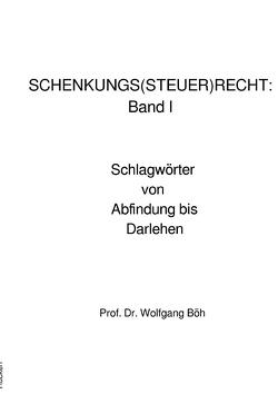 SCHENKUNGS(STEUER)RECHT: Band I von Böh,  Wolfgang, Thieler,  Volker
