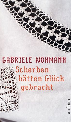 Scherben hätten Glück gebracht von Wohmann,  Gabriele