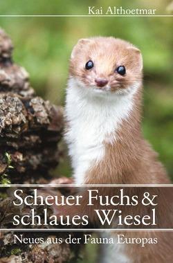 Scheuer Fuchs & schlaues Wiesel von Althoetmar,  Kai