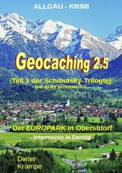 """Schibulsky mischt sich ein / GEOCACHING 2.5 – Der """"EUROPARK"""" in Oberstdorf von Krampe,  Dieter"""