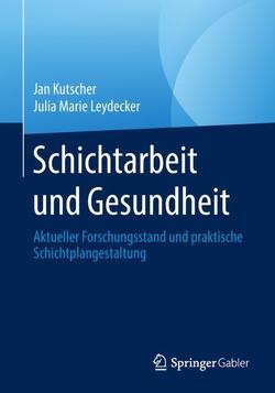Schichtarbeit und Gesundheit von Kutscher,  Jan, Leydecker,  Julia Marie