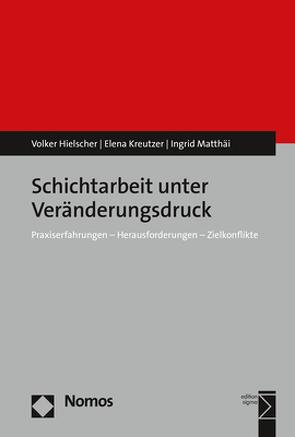 Schichtarbeit unter Veränderungsdruck von Hielscher,  Volker, Kreutzer,  Elena, Matthäi,  Ingrid