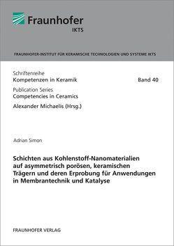 Schichten aus Kohlenstoff-Nanomaterialien auf asymmetrisch porösen, keramischen Trägern und deren Erprobung für Anwendungen in Membrantechnik und Katalyse. von Adrian,  Simon, Michaelis,  Alexander