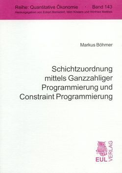 Schichtzuordnung mittels Ganzzahliger Programmierung und Constraint Programmierung von Boehmer,  Markus