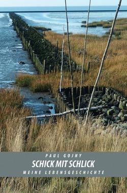 Schick mit Schlick – Meine Lebensgeschichte – Buch II von Gojny,  Paul