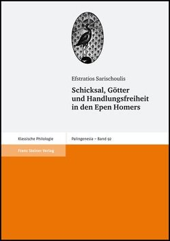 Schicksal, Götter und Handlungsfreiheit in den Epen Homers von Sarischoulis,  Efstratios