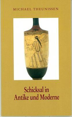 Schicksal in Antike und Moderne von Theunissen,  Michael