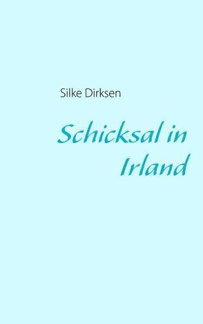 Schicksal in Irland von Dirksen,  Silke