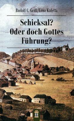 Schicksal? Oder doch Gottes Führung? von Grill,  Rudolf C., Kaletta,  Erna