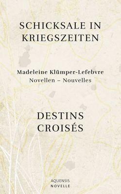 Schicksale in Kriegszeiten – Destins Croisés von Klümper-Lefebvre,  Madeleine