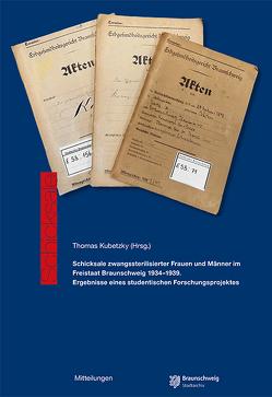 Schicksale zwangssterilisierter Frauen und Männer im Freistaat Braunschweig 1934 – 1939. von Kubetzky,  Thomas