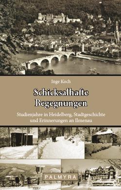 Schicksalhafte Begegnungen von Koch,  Inge