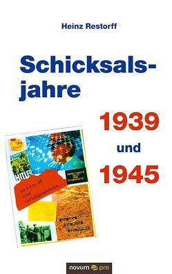 Schicksalsjahre 1939 und 1945 von Restorff,  Heinz
