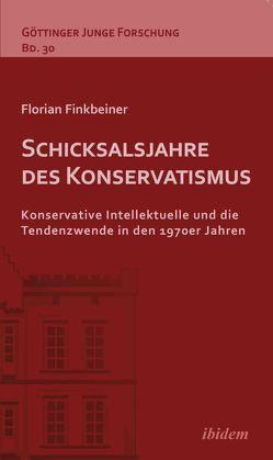 Schicksalsjahre des Konservatismus von Finkbeiner,  Florian, Lorenz,  Robert, Micus,  Matthias