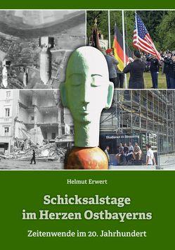 Schicksalstage im Herzen Ostbayerns von Erwert,  Helmut