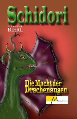 Schidori – Die Macht der Drachenaugen von Bierl,  Alexander