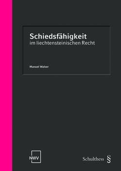 Schiedsfähigkeit im Liechtensteinischen Recht von Walser,  Manuel