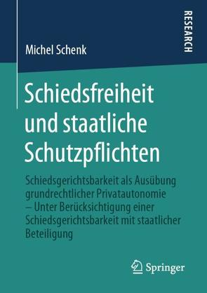 Schiedsfreiheit und staatliche Schutzpflichten von Schenk,  Michel