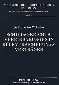 Schiedsgerichtsvereinbarungen in Rückversicherungsverträgen von Labes,  Hubertus W