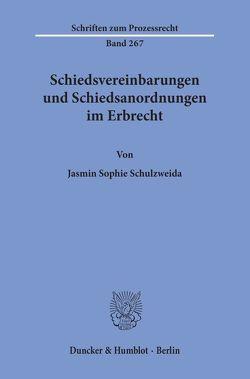 Schiedsvereinbarungen und Schiedsanordnungen im Erbrecht. von Schulzweida,  Jasmin Sophie