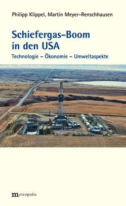 Schiefergas-Boom in den USA von Klippel,  Philipp, Meyer-Renschhausen,  Martin