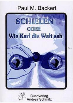 Schielen oder Wie Karl die Welt sah von Backert,  Paul M.