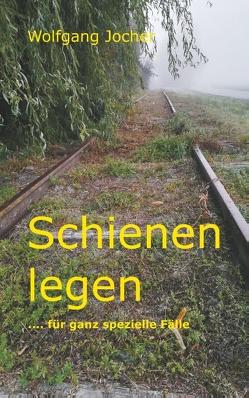 Schienen legen von Jocher,  Wolfgang